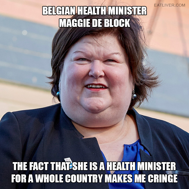 The fact that she is a health minister of Belgium makes me cringe. How is this even possible?