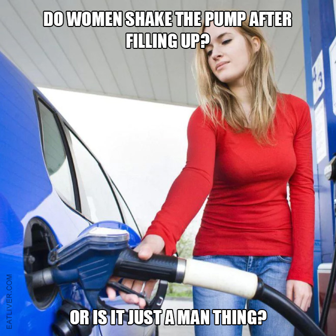 Do women shake the pump after filling up? Or is it just a man thing?