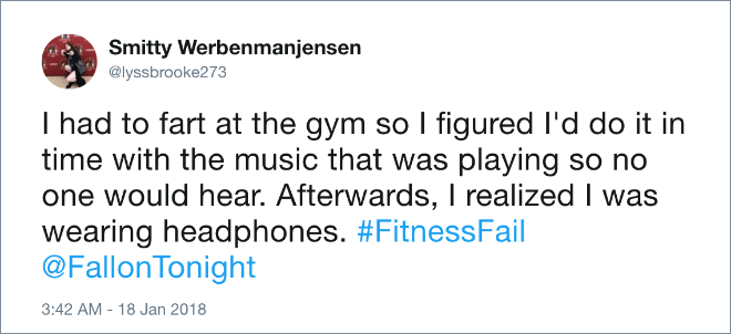 I had to fart at the gym so I figured I'd do it in time with the music that was playing so no one would hear. Afterwards, I realized I was wearing headphones.