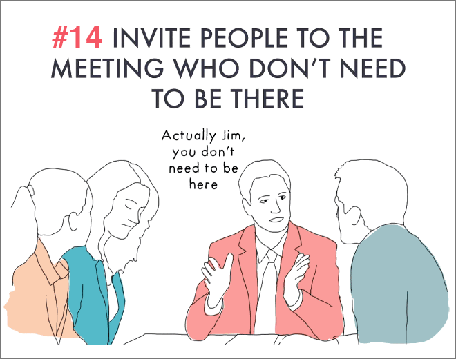 Invite unnecessary people to meetings.