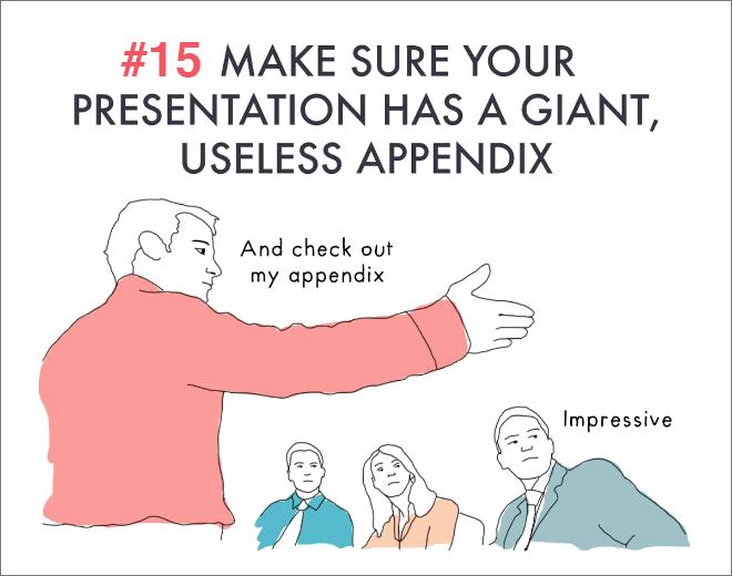 Make sure your presentation has a giant, useless appendix.