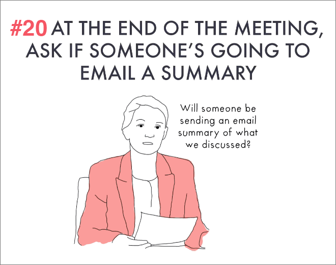 At the end of meeting, ask if someone is going to email a summary.