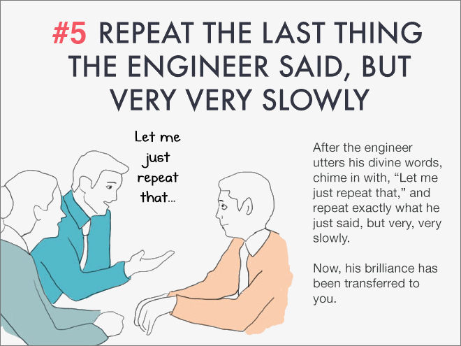 Repeat things you hear fro co-workers, but really slowly.
