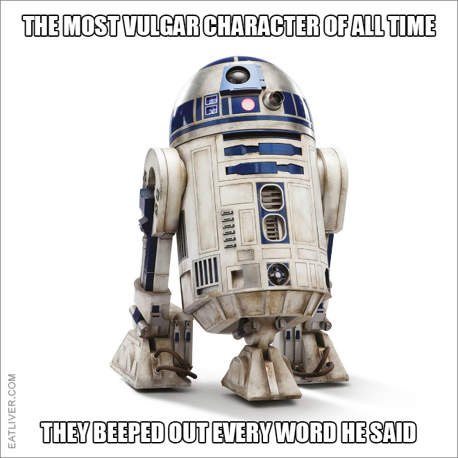The most vulgar character of all time. They beeped out every single word he said.