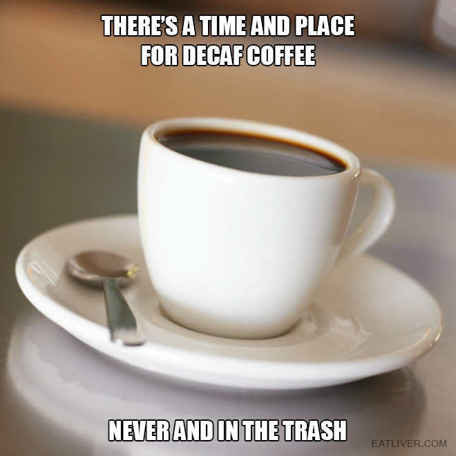 There's a time and place for decaf coffee.