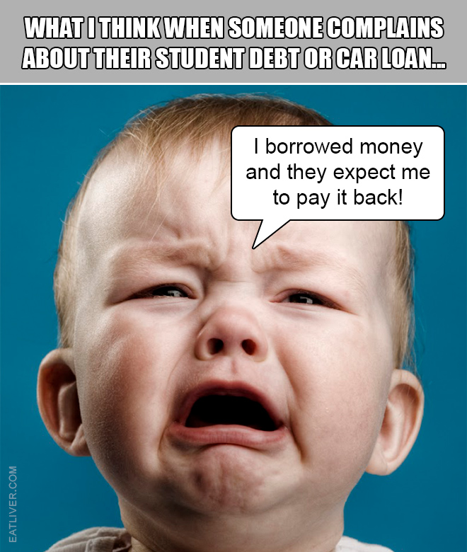 What I think when someone complains about their student debt or car loan...