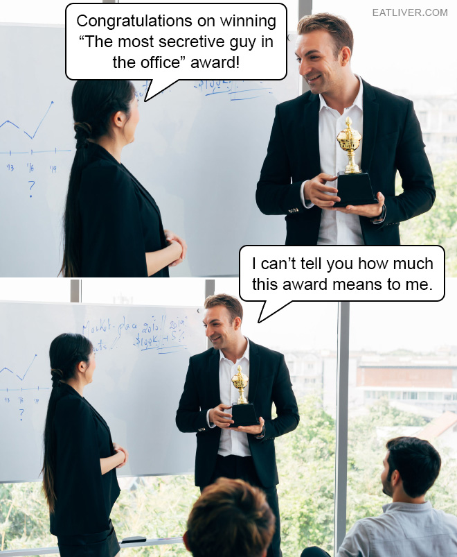 "Congratulations on winning ""The most secretive guy in the office"" award!"