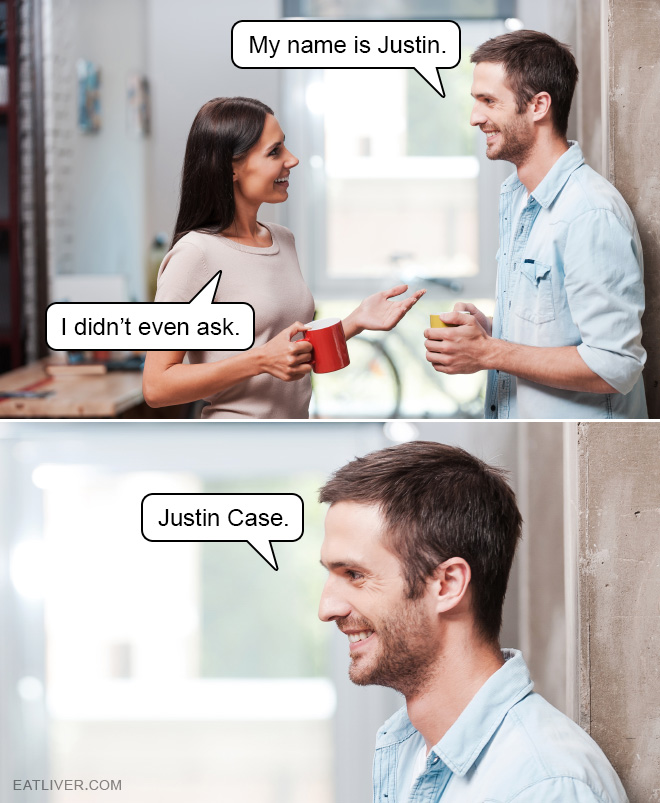 My name is Justin. Justin Case.