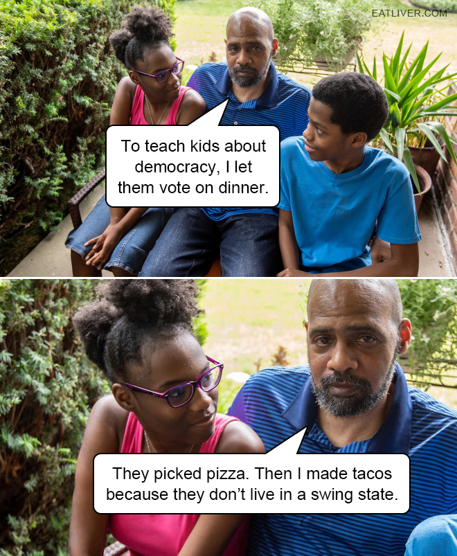 They picked pizza. Then I made tacos because they don't live in a swing state.