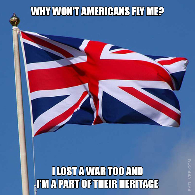 Why won't Americans fly Union Jack? Great Britain lost a war too, and it's a part of their heritage too. Can someone from USA explain, please?